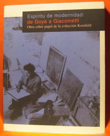 Espiritu De Modernidad: De Goya a Giacometti   Obra Sobre Papel Del La Coleccion Kornfeld