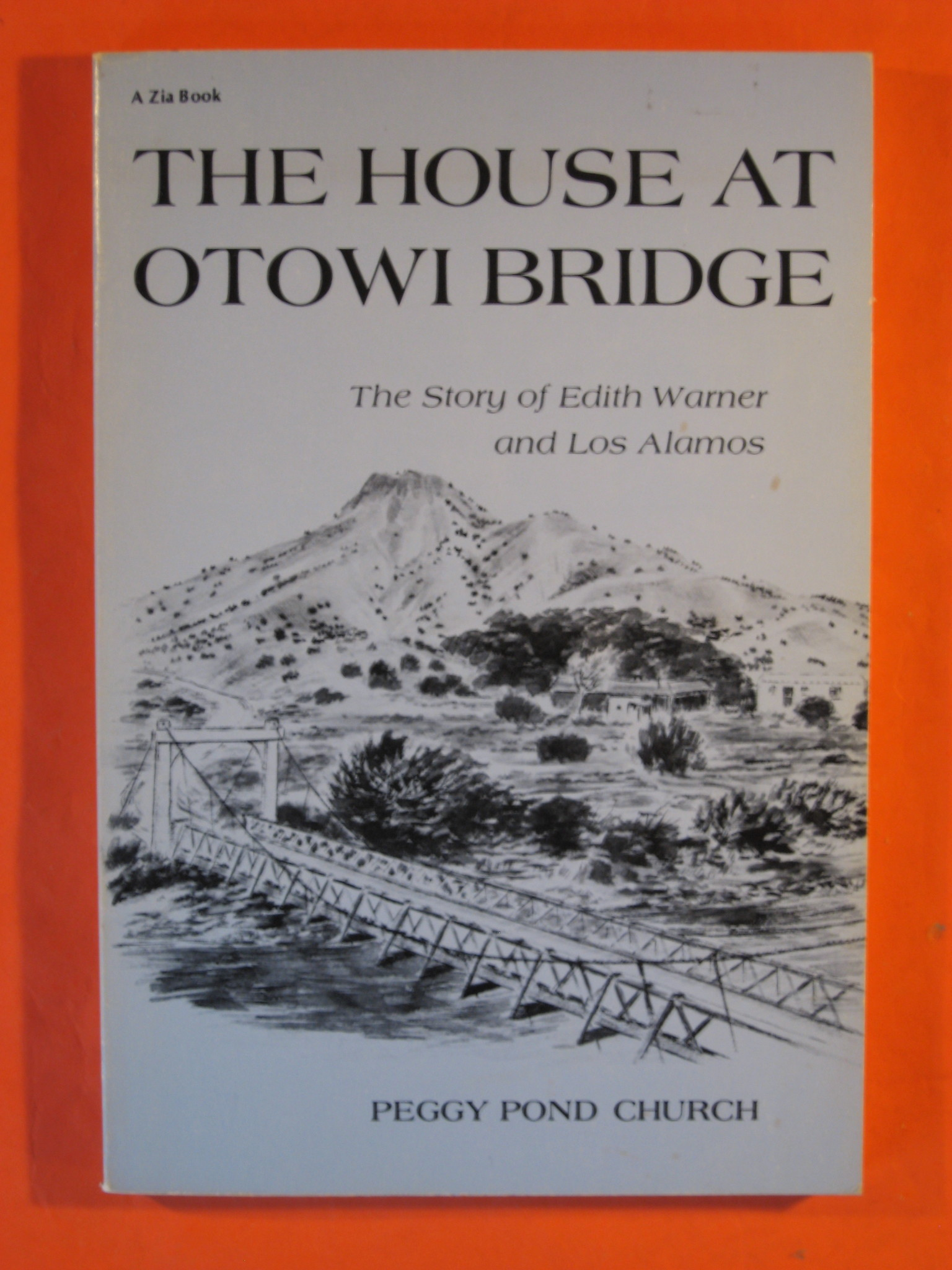 The House at Otowi Bridge : The Story of Edith Warner and Los Alamos (Zia Bks.), Church, Peggy Pond