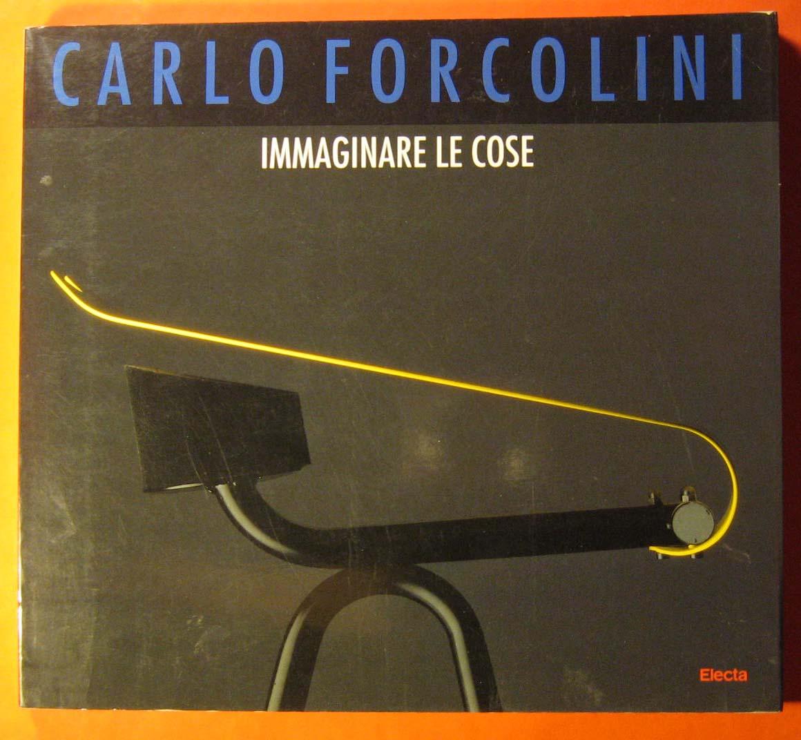 Carlo Forcolini:  Immaginare Le Cose, Forcolini, Carlo