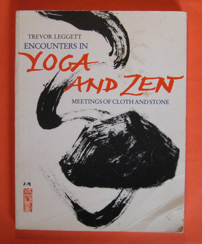 Encounters in Yoga and Zen:  Meetings of Cloth and Stone, Leggett, Trevor