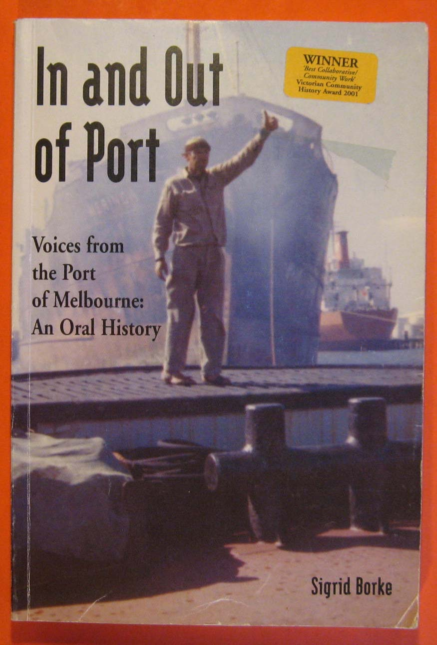 In and Out of Port : Voices from the Port of Melbourne, an Oral History, Borke, Sigrid