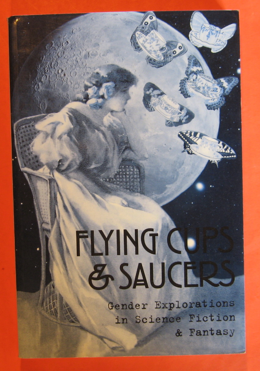 Flying Cups and Saucers: Gender Explorations in Science Fiction and Fantasy, Editor-Secret Feminist Cabal; Editor-Debbie Notkin
