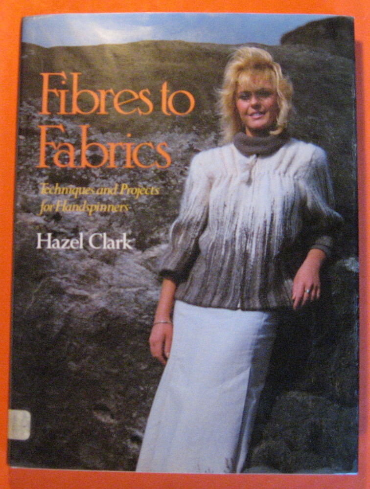 Fibres to Fabrics: Techniques and Projects for Handspinners, Clark, Hazel