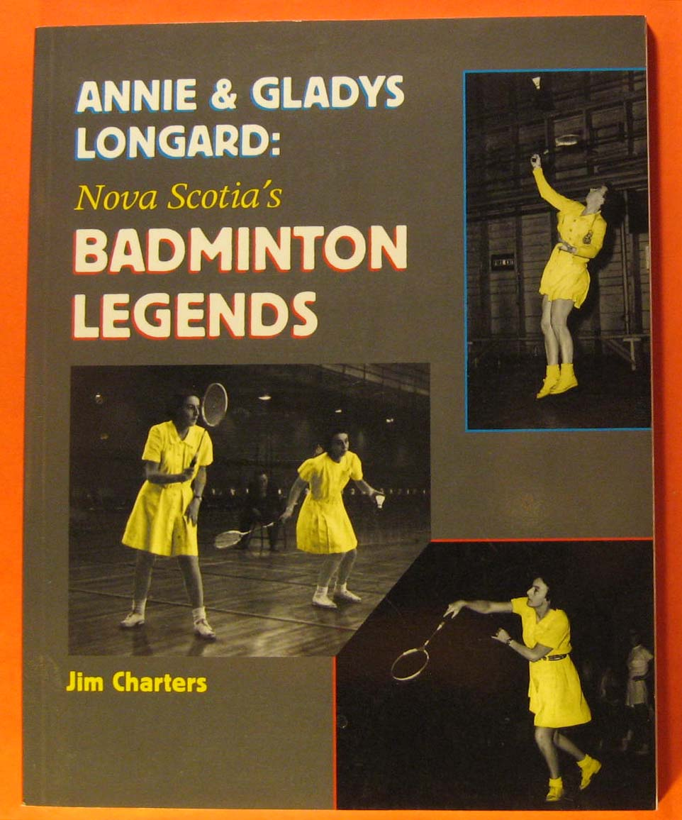 Annie and Gladys Longard : Nova Scotia's Badminton Legends, Charters, Jim