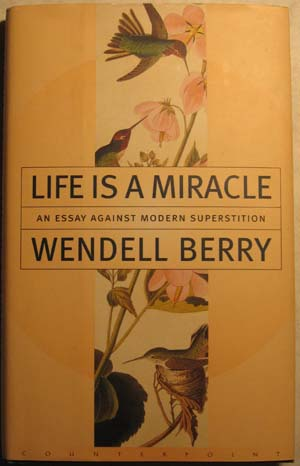Life Is a Miracle: An Essay Against Modern Superstition, Berry, Wendell