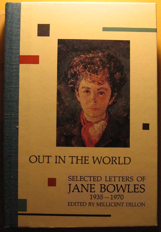 Out in the World: Selected Letters of Jane Bowles, 1935-1970, Bowles, Jane Auer; Dillon, Millicent