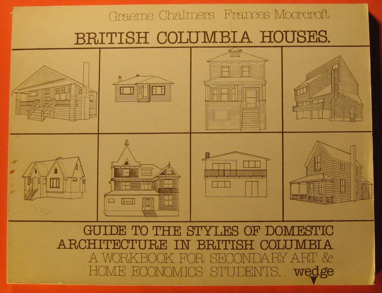 Image for British Columbia Houses; a Guide to the Styles of Domestic Architecture in British Columbia; a Workbook for Secondary Art & Home Economics Students