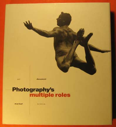 Image for Photography's Multiple Roles: Art, Document, Market, Science