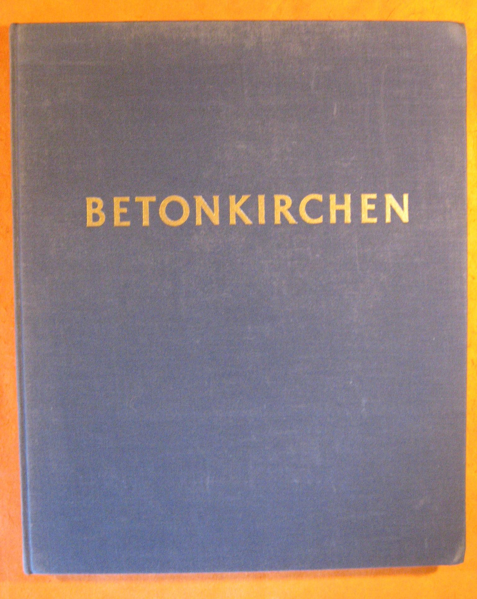 Image for Betonkirchen. 325 Textzeichnungen vom Verfasser. 58 Photographien Von  Bernhard Moosbrugger