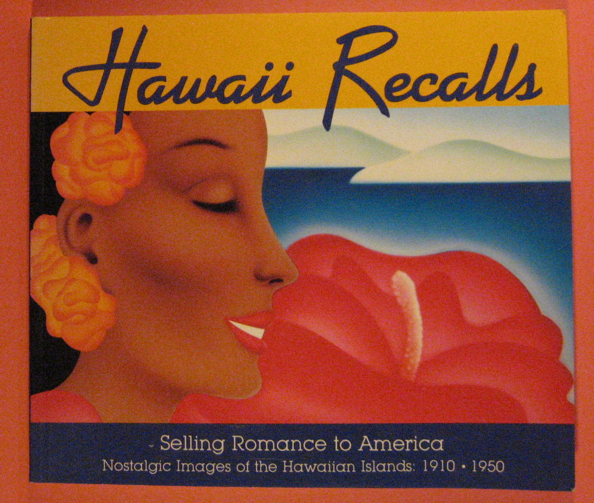 Hawaii Recalls Selling Romance to America: Nostalgic Images of the Hawaiian Islands, 1910-1950, Brown, Desoto