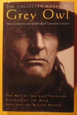 "Image for Collected Works of Grey Owl: Three Complete and Unabridged Canadian Classics - ""The Men of the Last Frontier""; ""Pilgrims of the Wild""; ""Sajo and the Beaver People"", The"