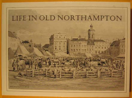 Image for Life in Old Northampton: A Selection of Old Photographs, Prints, Paintings, Posters and Drawings of Historical Interest