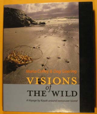 Visions of the Wild: A Voyage by Kayak Around Vancouver Island, Coffey, Maria;Goering, Dag