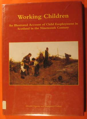 Image for Working Children; an Illustrated Account of Child Employment in Scotland in the Nineteenth Century