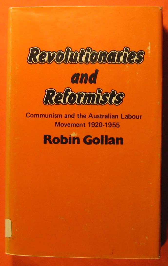 Image for Revolutionaries and Reformists: Communism and the Australian Labour Movement, 1920-1955