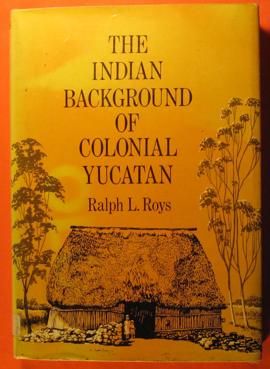 The Indian Background of Colonial Yucatan, Roys, Ralph Loveland