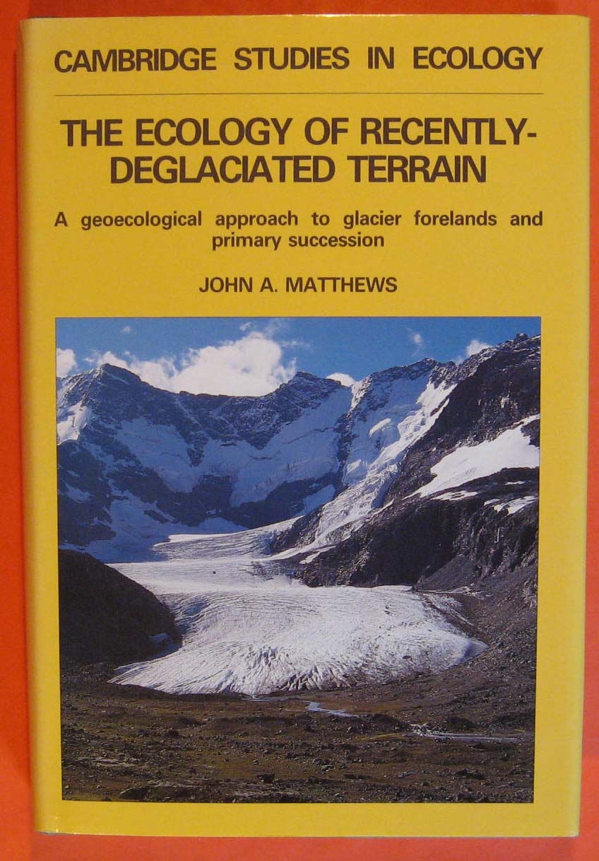 Image for Ecology of Recently-deglaciated Terrain: A Geoecological Approach to Glacier Forelands (Cambridge Studies in Ecology), The