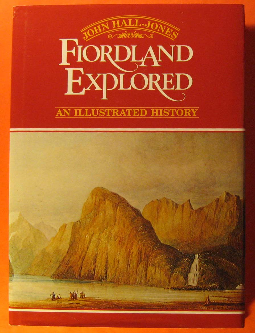 Fiordland Explored:  An Illustrated History, Hall-Jones, John