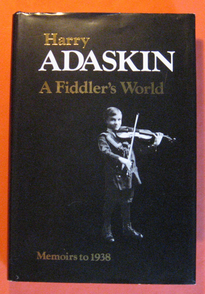 A Fiddler's World:  Memoirs to 1938, Adaskin, Harry