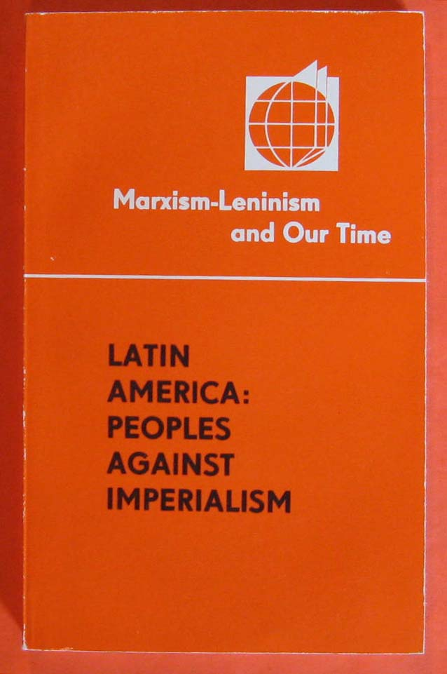 Latin America:  Peoples Against Imperialism (Marxism-Leninism and Our Time), Sklyarov, Y.A.; Korotkov, V.N.; Mamontov, S.P.