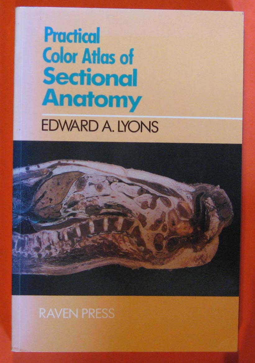 Practical Color Atlas of Sectional Anatomy: Chest, Abdomen, and Pelvis, Lyons, Edward Arthur