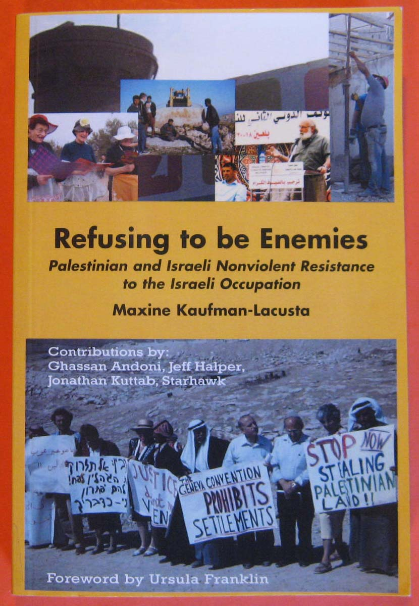 Refusing to be Enemies: Palestinian and Israeli Nonviolent Resistance to the Israeli Occupation, Lacusta-Kaufman, Maxine