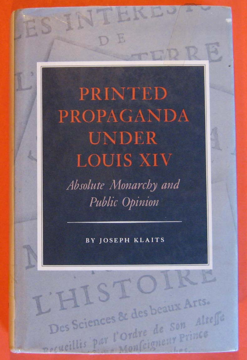 Printed Propaganda Under Louis XIV:  Absolute Monarchy and Public Opinion, Klaits, Joseph