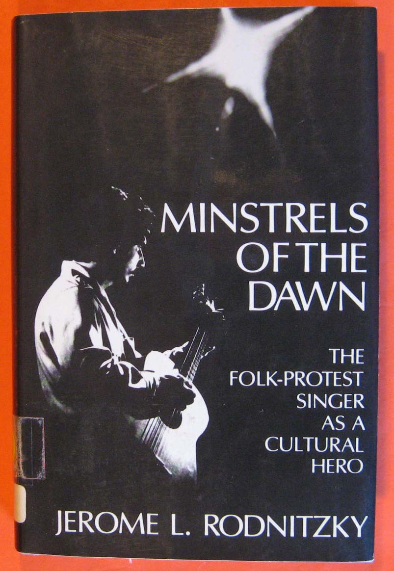 Minstrels of the Dawn: The Folk-Protest Singer As a Cultural Hero, Rodnitzky, Jerome L.