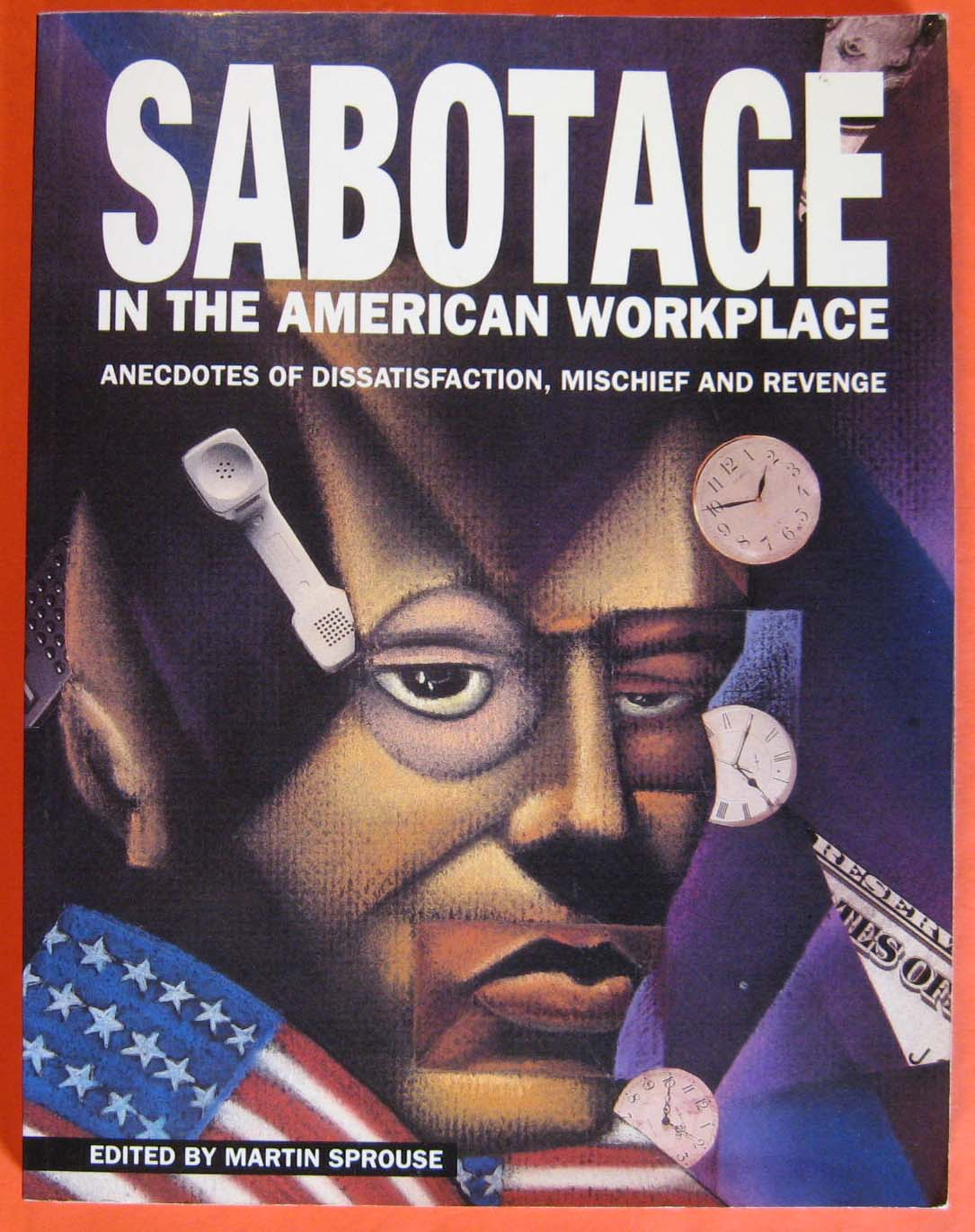 Sabotage in the American Workplace:  Anecdotes of Dissatisfaction, Mischief and Revenge, Sprouse, Martin (ed.)
