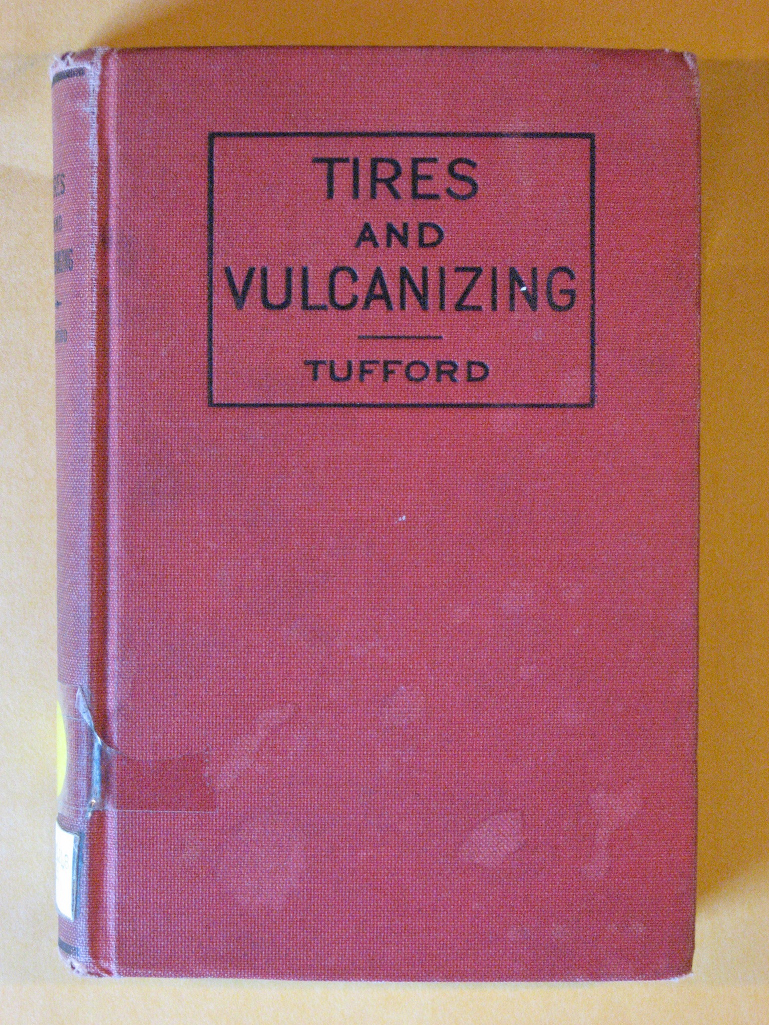Tires and Vulcanizing: Including all necessary information and instructions on rubber, compounds, cotton and repair methods. The construction of pneumatic tires together with their use, injuries and abuse., Tufford, Henry H.