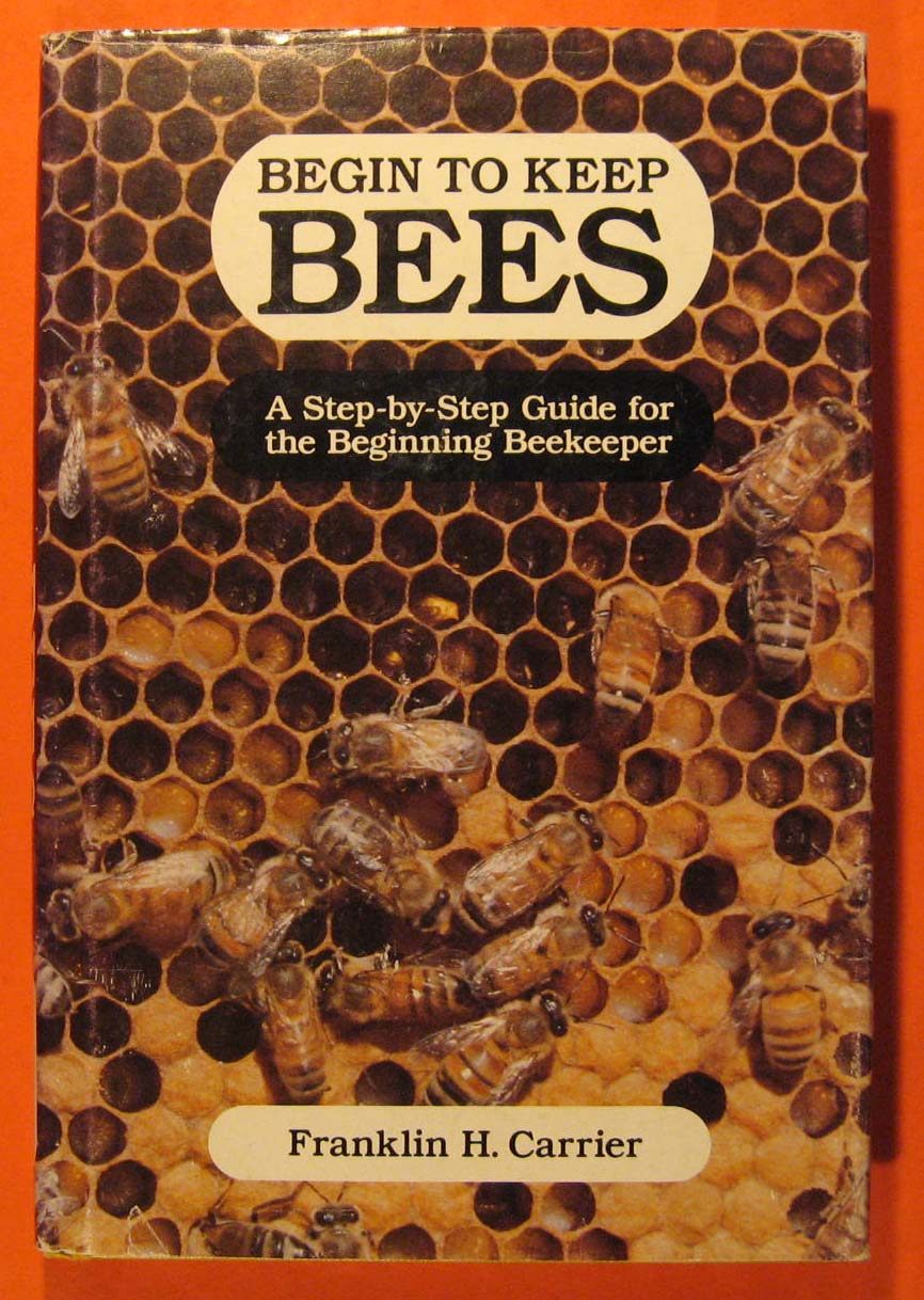 Image for Begin to Keep Bees:  A Step-by-Step Guide for the Beginning Beekeeper