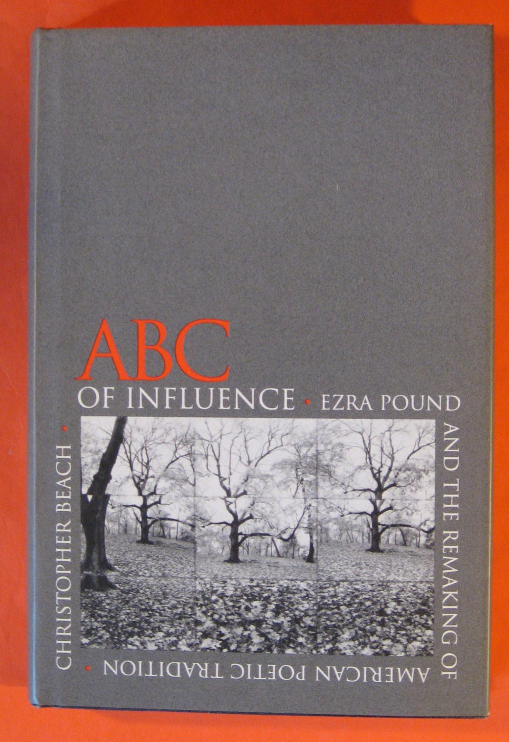 ABC of Influence: Ezra Pound and the Remaking of American Poetic Tradition, Beach, Christopher