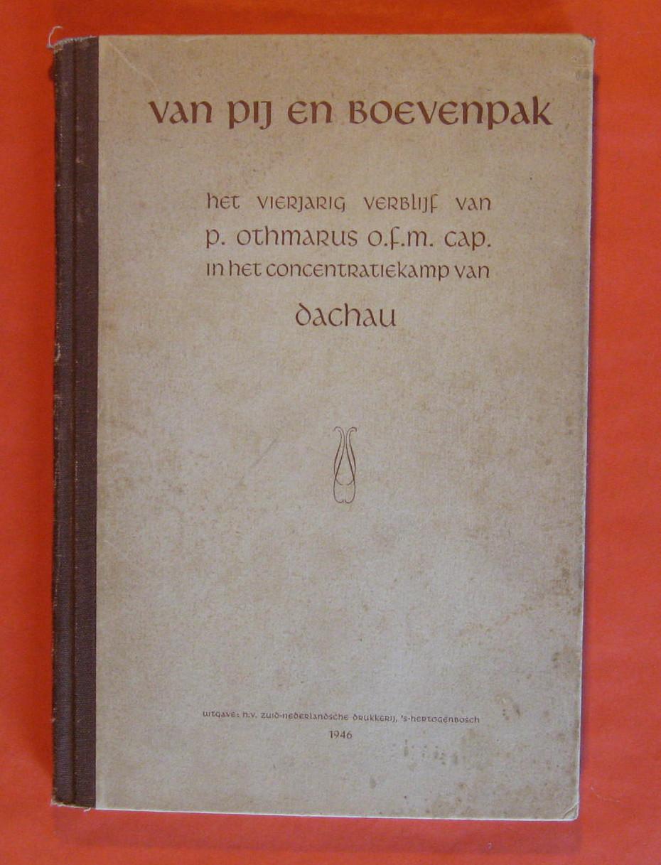 Van pij en boevenpak : Het Vierjarig Verblijf Van P. Othmarus O.f.m. Cap. In Het Concentratiekamp van Dachau, Othmarus, P.