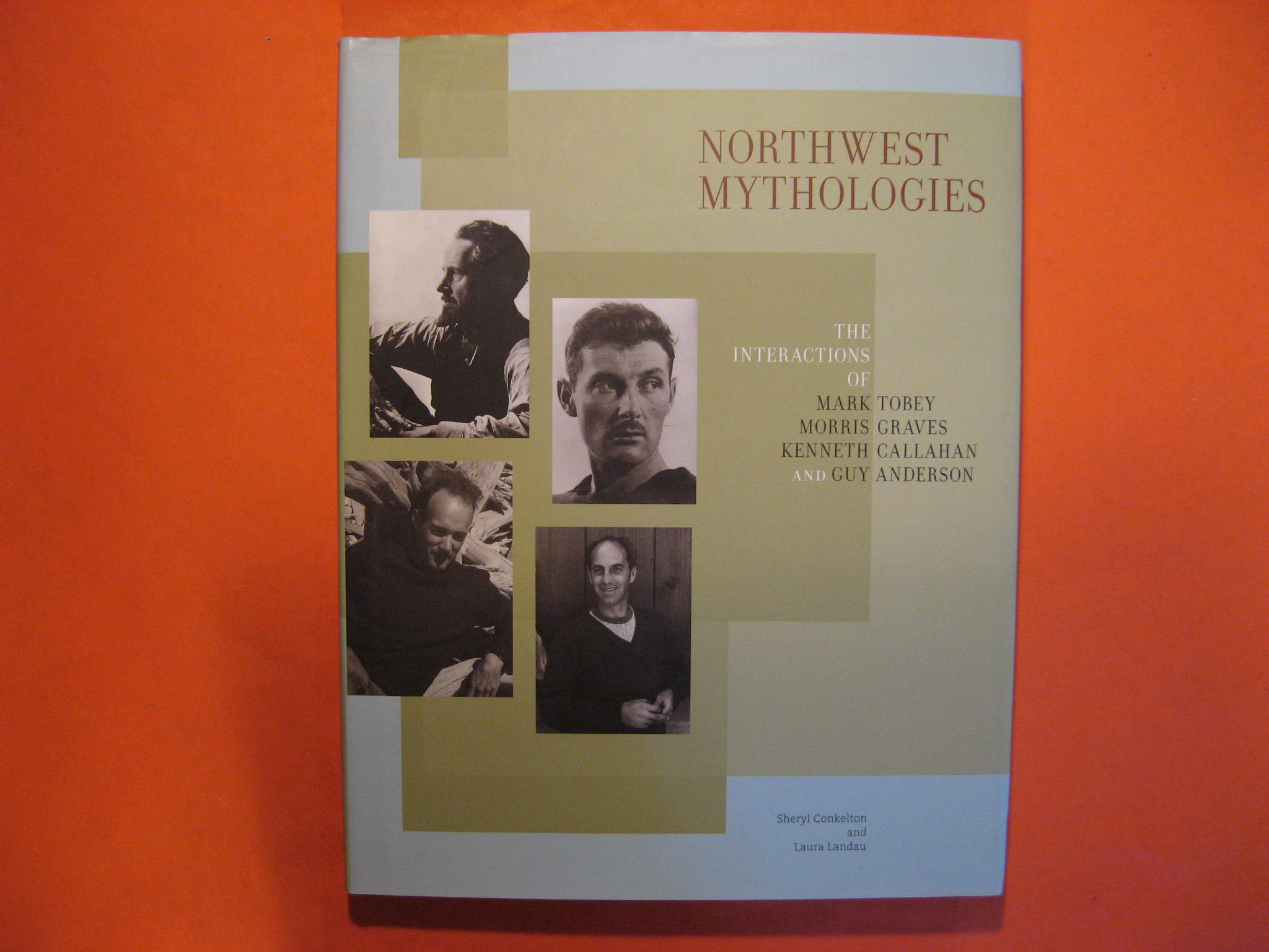 Image for Northwest Mythologies: The Interactions of Mark Tobey, Morris Graves, Kenneth Callahan, and Guy Anderson