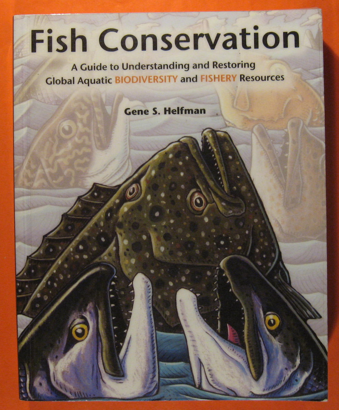 Fish Conservation: A Guide to Understanding and Restoring Global Aquatic Biodiversity and Fishery Resources, Helfman, Gene S.