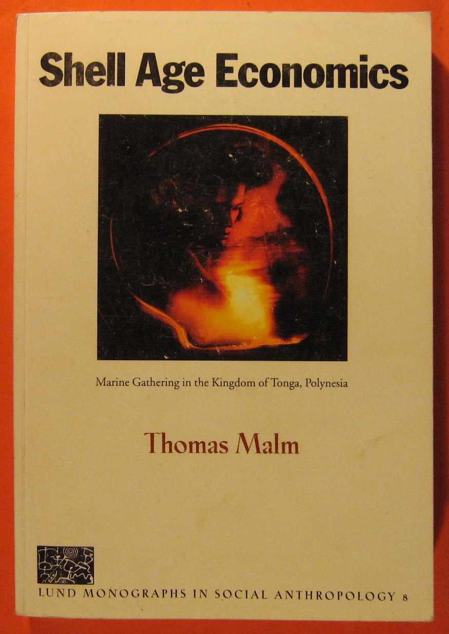 Shell Age Economics: Marine Gathering in the Kingdom of Tonga, Polynesia, Malm, Thomas