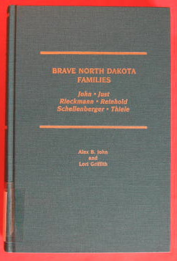 Image for Brave North Dakota Families: a Family Story and a Genealogy of the Joh, Just Rieckmann, Reinhold, Schellenberger and Thiele Families in America and Germany