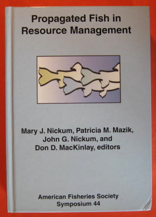 Propagated Fish in Resource Management, Nickum, Mary J.; Mazik, Patricia M.; Nickum, John G.; MacKinlay, Don D.