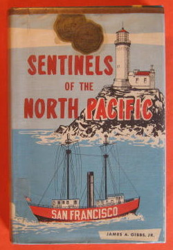 Sentinels of the North Pacific:  The Story of Pacific Coast Lighthouses and Lightships, Gibbs, James A.