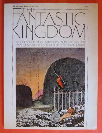 The Fantastic Kingdom:  A Collection of Illustrations from the Golden Days of Storytelling, Larkin, David