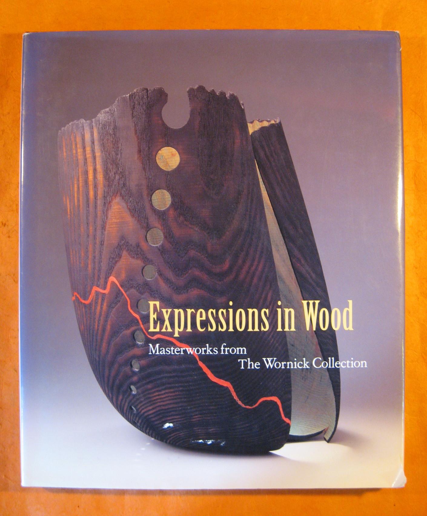 Expressions in Wood: Masterworks from the Wornick Collection, Kangas, Matthew;Perreault, John;Turner, Tran;Cooke, Edward S. Jr.;Oakland Museum of California;McAllen International Museum (McAllen, Tex.)