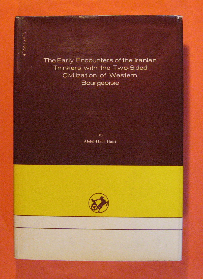 The Early Encounters of the Iranian Thinkers with the Two-Sided Civilization of Western Bourgeoisie, Hairi, Abdul-Hadi