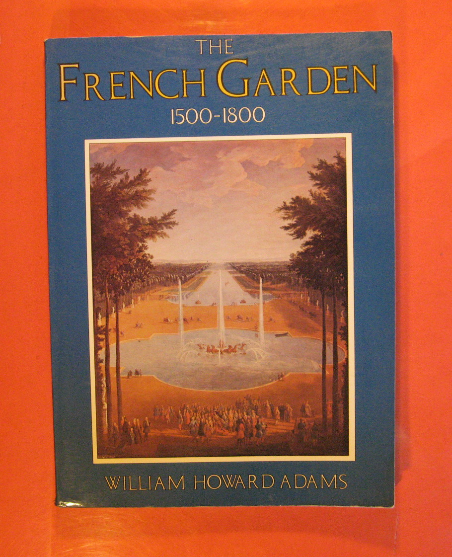 The French Garden 1500 -- 1800, Adams, William Howard