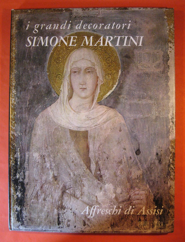 Simone Martini; Affreschi Di Assisi; Volume 6 [I Grandi Decoratori], Martini, Simone; Bologna, Ferdinando