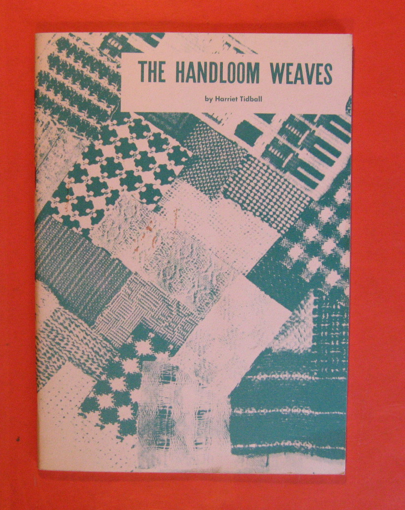 Handloom Weaves:   An Analysis and Classification of the 52 Most Important Harness Controlled Weaves for the Handlooom with Illustrations, Drafts, Tie-ups, Treadling Orders, Selvage Threadings and Explanations., Tidball, Harriet