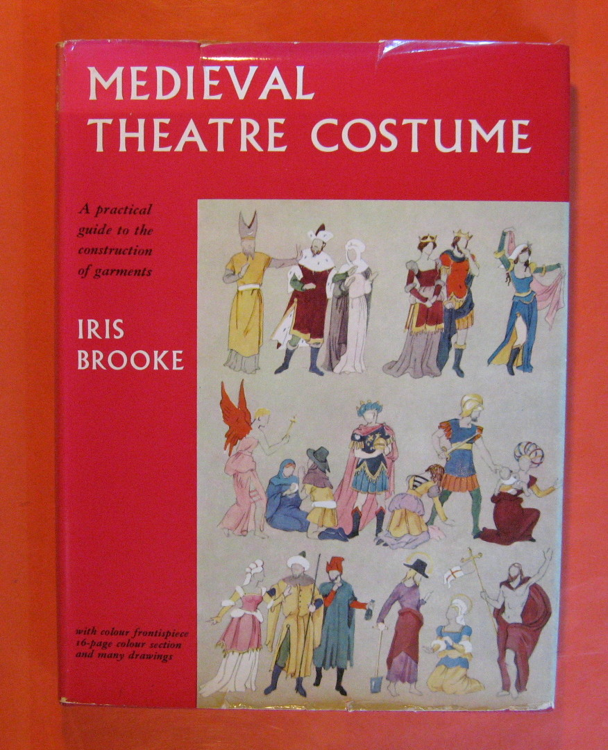 Medieval Theatre Costume:  A Practical Guide to the Construction of Garments, Brooke, Iris