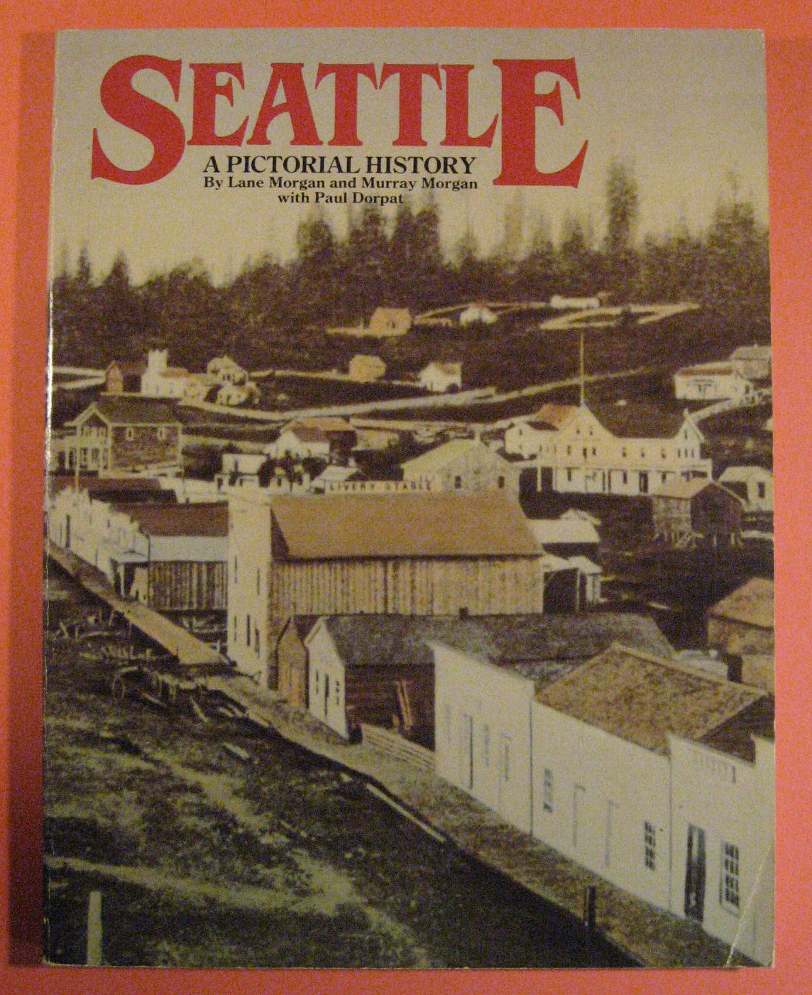Seattle:  A Pictorial History, Morgan, Lane; Morgan, Murray; Dorpat, Paul