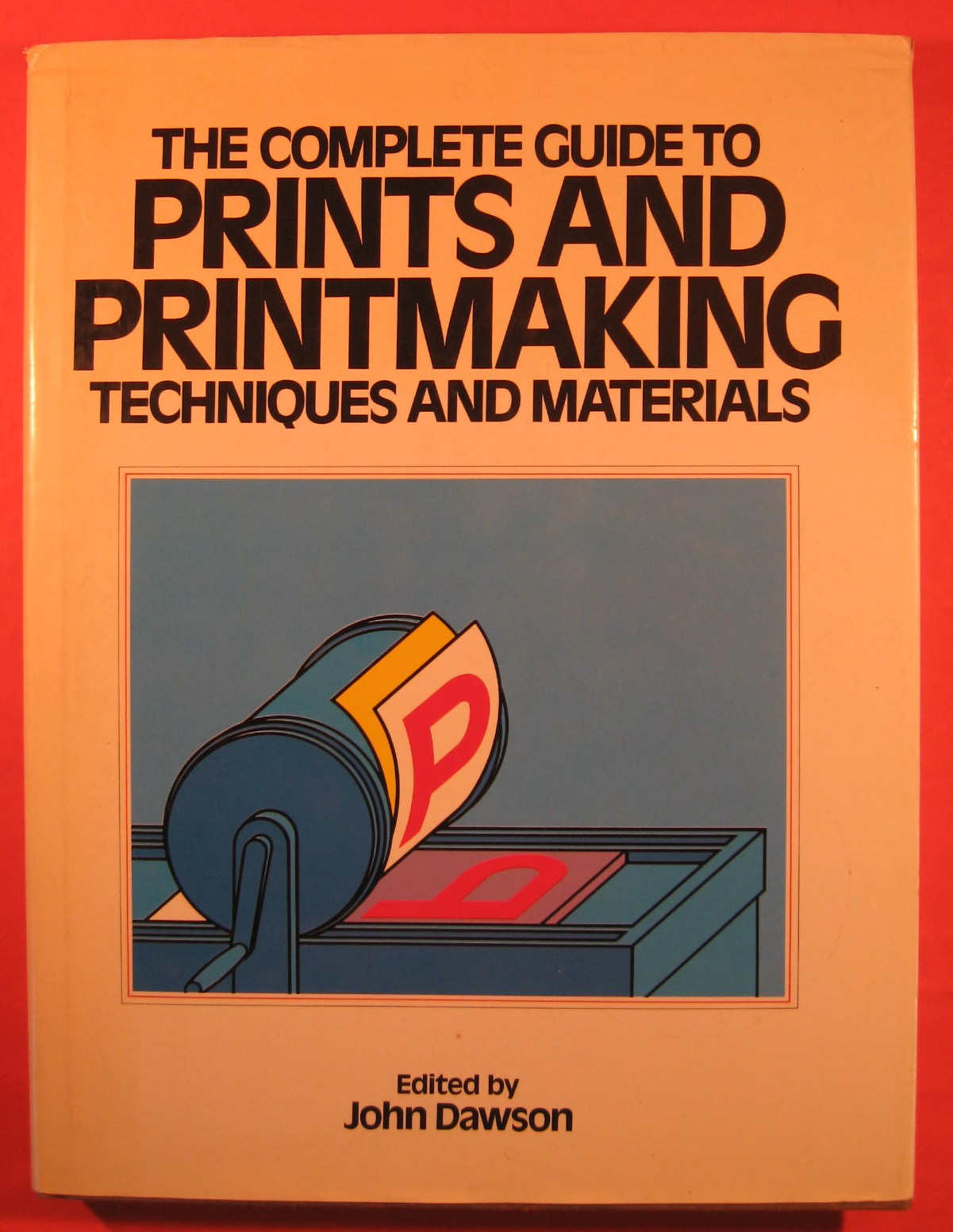 The Complete Guide to Prints and Print Making Techniques and Materials, Dawson, John  (ed.)
