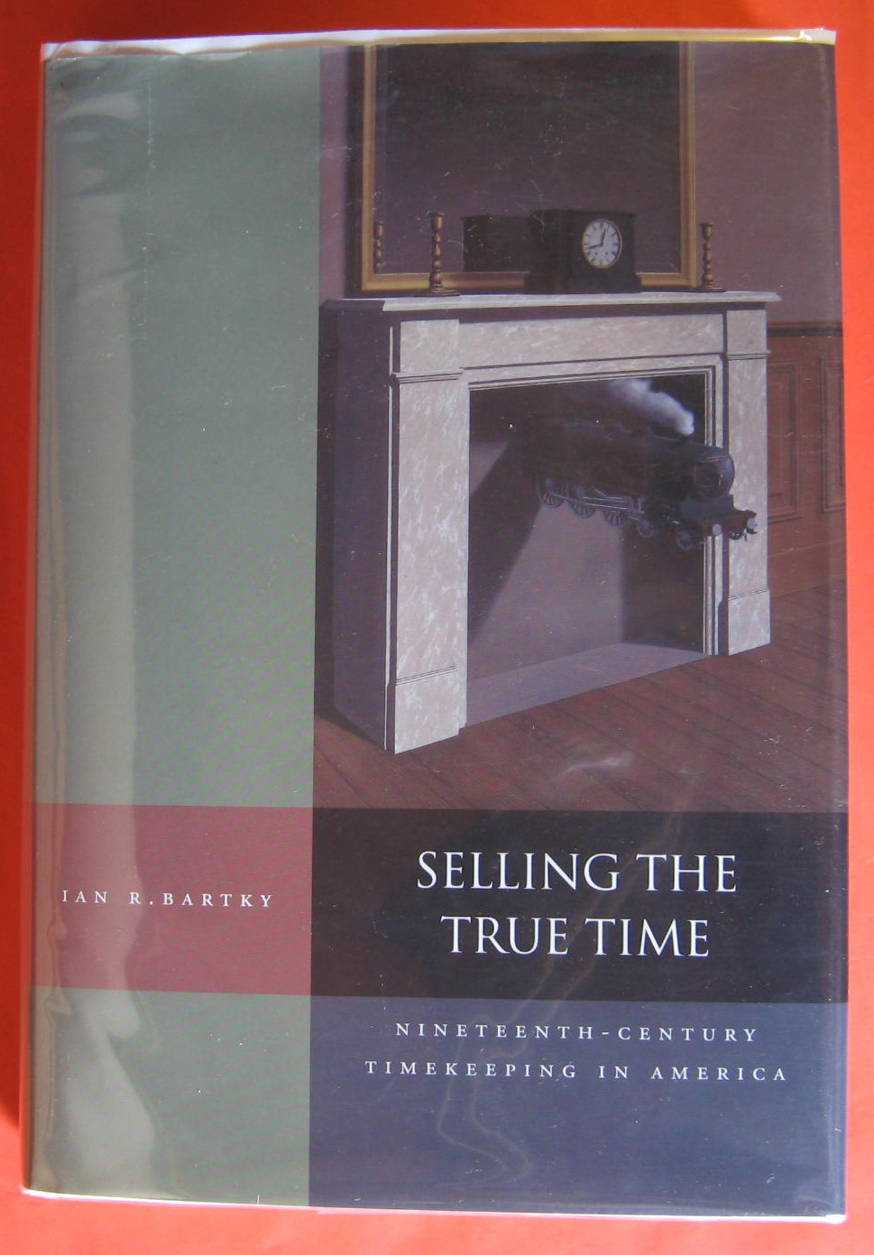 Selling the True Time: Nineteenth-Century Timekeeping in America, Bartky, Ian R.