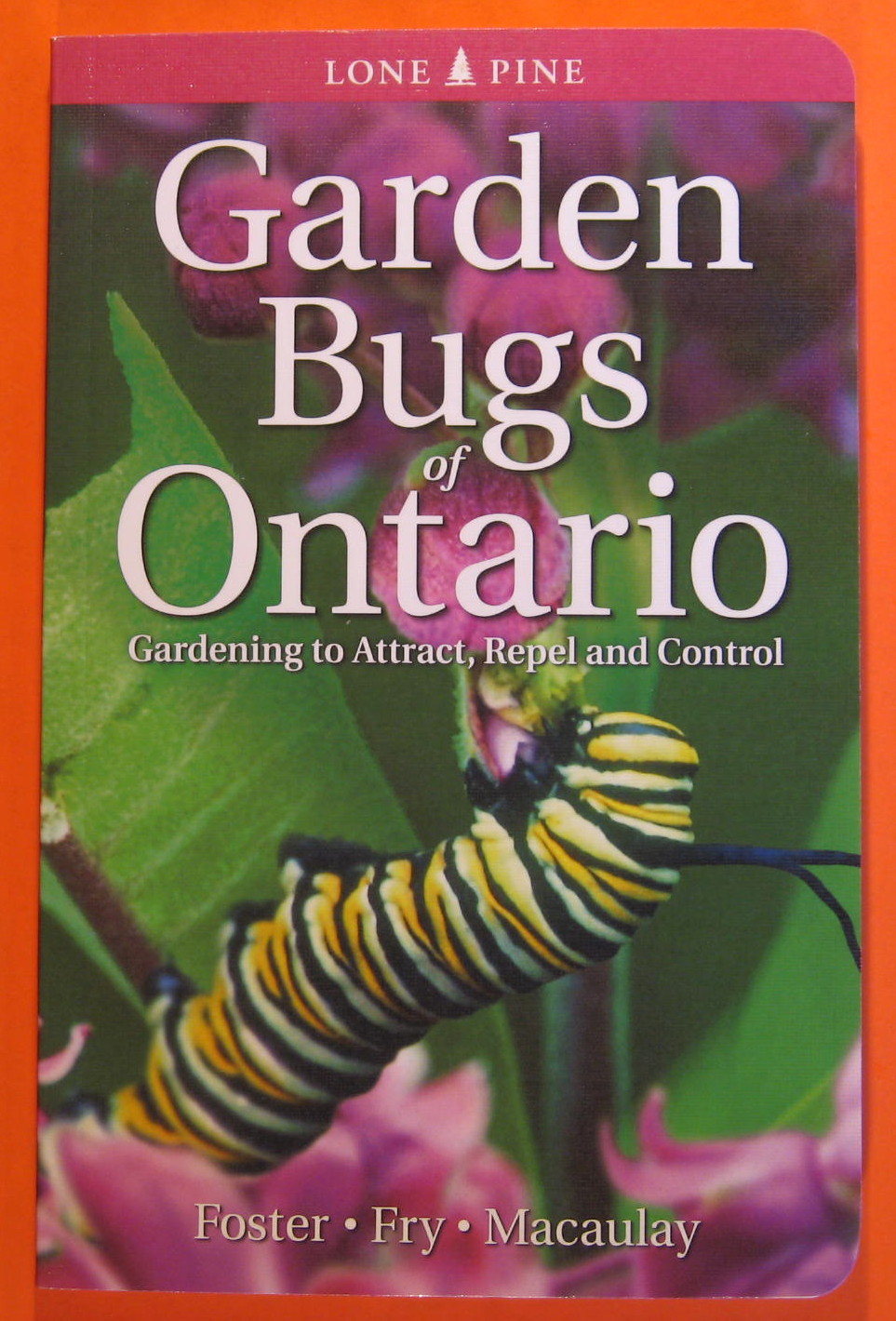 Garden Bugs of Ontario: Gardening to Attract, Repel and Control, Foster, Leslie Proctor; Macaulay, Doug; Fry, Kenneth McNichol